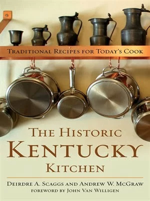 "A Quick and Immensely Enjoyable Look at Kentucky's Culinary Past with ""The Historic Kentucky Kitchen"""